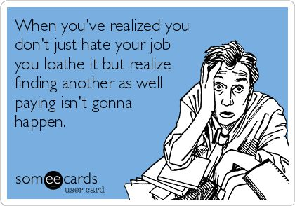 Funny Work Quotes When Youve Realized You Dont Just Hate Your