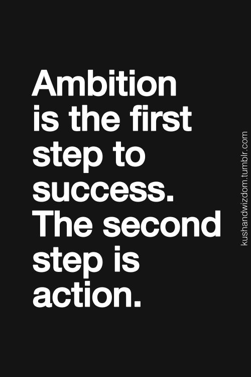 Work Quotes Ambition Is The First Step To Success Second