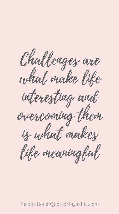 Work Quotes Challenges Are What Make Life Interesting And