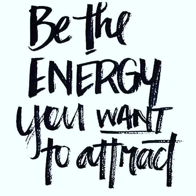 Work Quotes Inspirational Quote Of The Day Be Energy You Want
