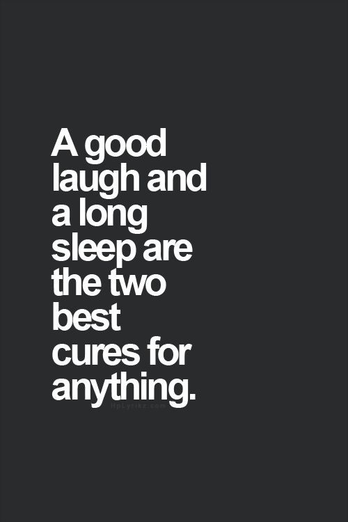 Work Quotes Laughter And Sleep Are The Best Cures Work Quotes