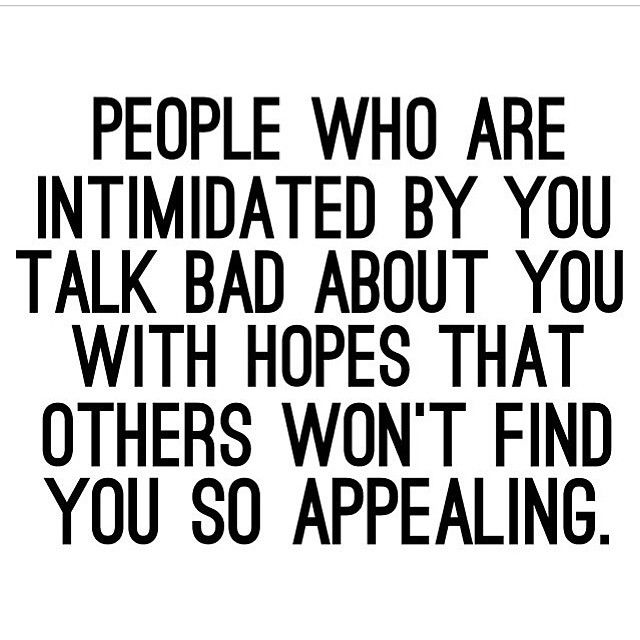 Work Quotes People Who Are Intimidated By You Talk Bad About You