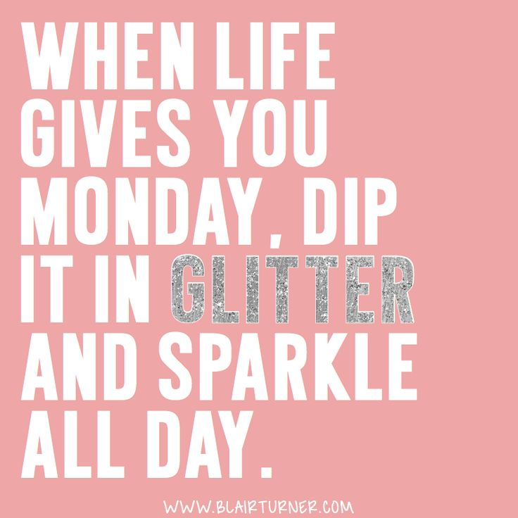 Work Quotes When Life Gives You Monday Dip It In Glitter And