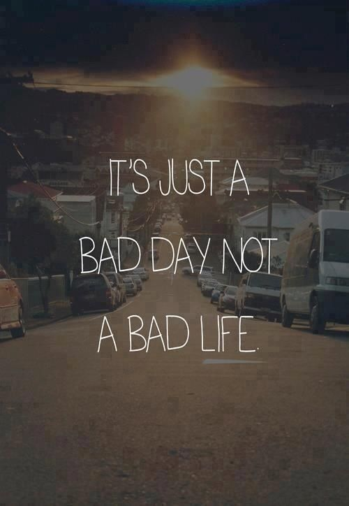 Inspirational Work Hard Quotes It Is Just A Bad Day Not A Bad Life