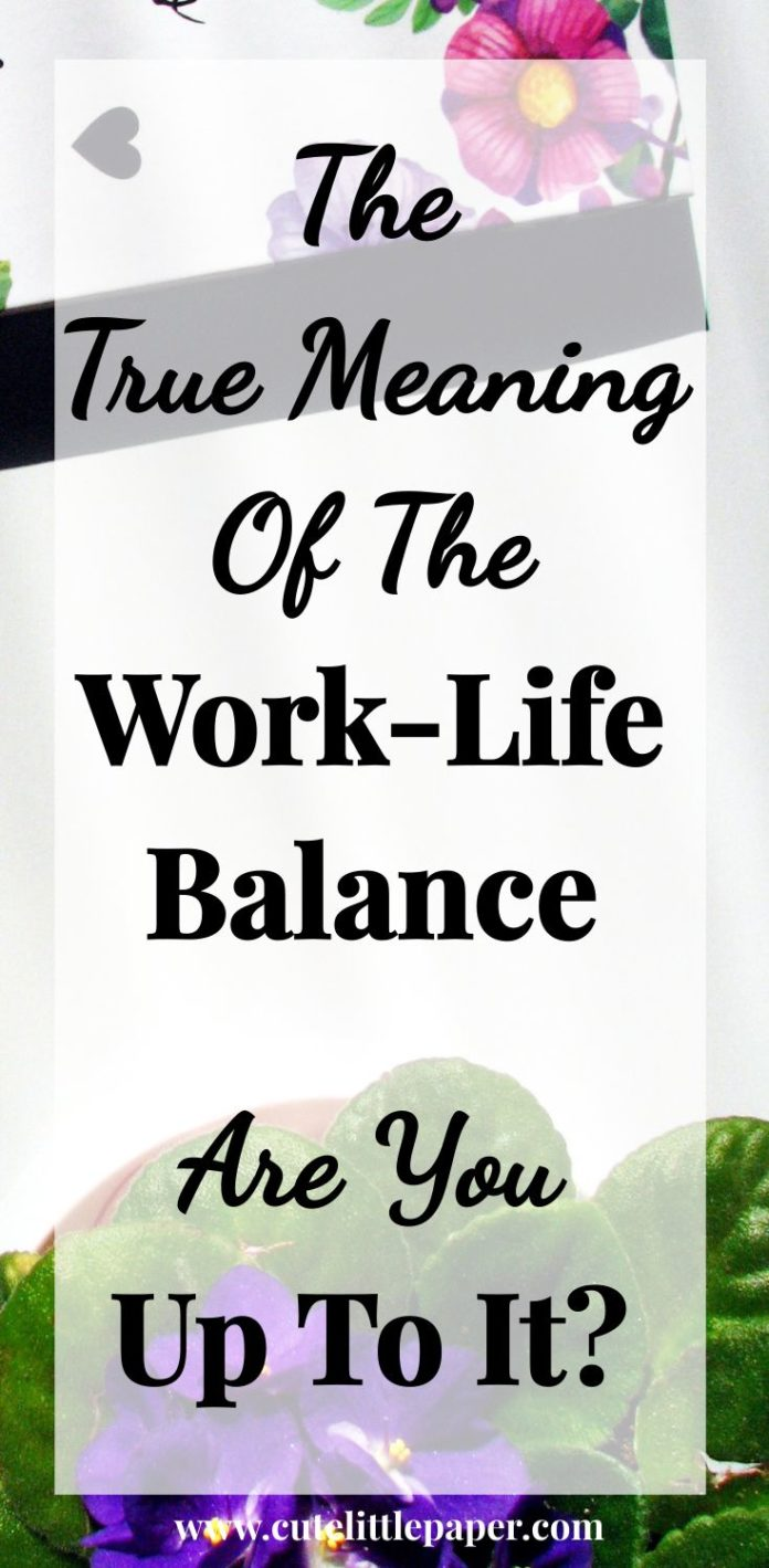 Success Work Quotes The True Meaning Of The Work Life Balance