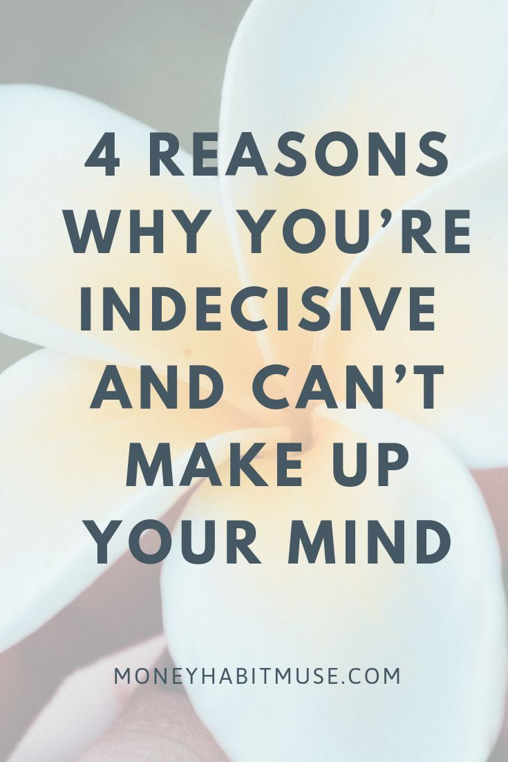 Success Work Quotes 4 Reasons Why Youre Indecisive And Cant Make