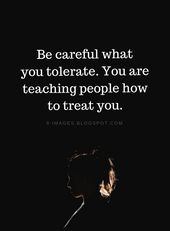 Be careful what you tolerate. You are teaching people how to treat you