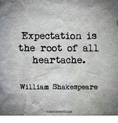 Expectation Is the Root of All Heartache William Shakespeare PONIYORTRUITECOM | Meme on ME.ME