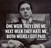 One week they love me, next week they hate me. Both weeks I got paid.