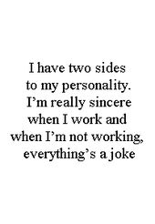 #Quotes - I have two sides to my personality I'm really sincere when i worked an...