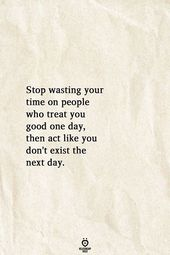 Stop Wasting Your Time On People Who Treat You Good One Day